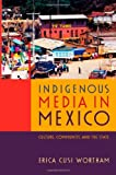 "Erica Cusi Wortham, ""Indigenous Media in Mexico: Culture, Community, and the State"" (Duke University Press, 2013)"