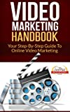 Video Marketing Handbook - Your Step-By-Step Guide To Online Video Marketing