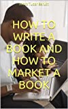 img - for How to Write a Book and How to Market a Book book / textbook / text book