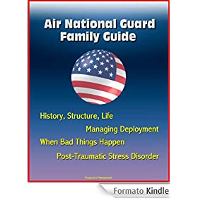 Air National Guard Family Guide: History, Structure, Life, Managing Deployment, When Bad Things Happen, Post-Traumatic Stress Disorder (English Edition)