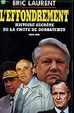 L'effondrement: Histoire secrete de la chute de Gorbatchev, 1989-1991 (French Edition) (2855657350) by Laurent, Eric