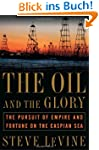 The Oil and the Glory: The Pursuit of...