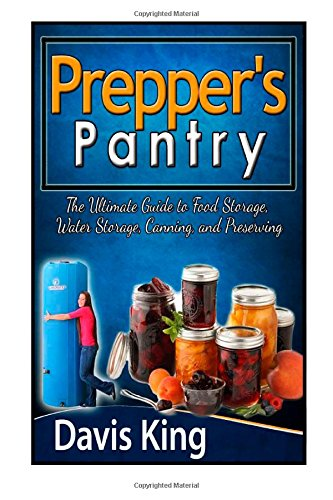Prepper's Pantry: The Ultimate Guide to Food Storage, Water Storage, Canning, and Preserving (Prepper's Pantry, prepper survival, prepper books)