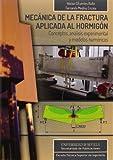 img - for Mec nica de la fractura aplicada al hormig n: Conceptos, an lisis experimental y modelos num ricos book / textbook / text book