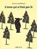 L\'ours qui n\'était pas là par Wolf Erlbruch