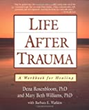 Life After Trauma: A Workbook for Healing (1572302399) by Dena Rosenbloom