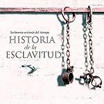 Historia de la esclavitud [The History of Slavery]: La tiranía a través del tiempo [Tyranny Through Time] |  Online Studio Productions