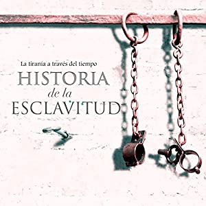 Historia de la esclavitud [The History of Slavery] Audiobook