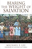 img - for Bearing the Weight of Salvation: The Soteriology of Ignacio Ellacuria book / textbook / text book