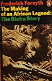 The Biafra Story: The Making of an African Legend (A Penguin special) (014052276X) by Forsyth, Frederick