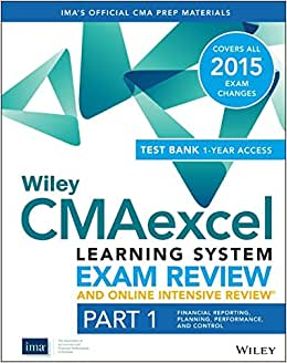 Wiley CMAexcel Learning System Exam Review And Online Intensive Review 2015 + Test Bank: Part 1, Financial Planning, Performance And Control (Wiley CMA Learning System)