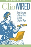 img - for Clio Wired: The Future of the Past in the Digital Age book / textbook / text book