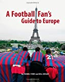 A Football Fan's Guide to Europe Daniel Ford