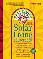 Real Goods Solar Living Sourcebook: Your Complete Guide to Living beyond the Grid with Renewable Energy Technologies and Sustainable Living