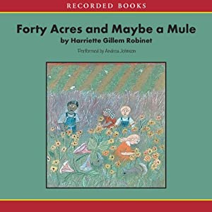 Forty Acres and Maybe a Mule | [Harriette Gillem Robinet]