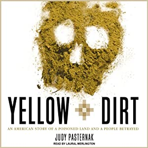 Yellow Dirt: An American Story of a Poisoned Land and a People Betrayed | [Judy Pasternak]