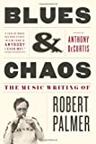 img - for Blues & Chaos: The Music Writing of Robert Palmer book / textbook / text book