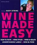Wine Made Easy: How to Taste*Wine Styles*Wine & Health*Understanding Labels*Wine & Food