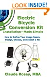 Electric Bicycle Conversion Kit Installation - Made Simple (How to Design, Choose, Install and Use an E-Bike Kit)