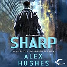 Sharp: A Mindspace Investigations Novel, Book 2 (       UNABRIDGED) by Alex Hughes Narrated by Daniel May