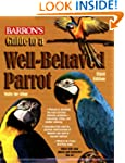 Barron's Guide to a Well-Behaved Parrot