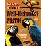 Guide to a Well-Behaved Parrot (Barron's) ~ Matthew M. Vriends