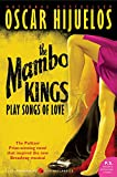Mambo Kings Play Songs of Love, The tie-in: A Novel (P.S.) (0060845309) by Hijuelos, Oscar