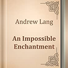 An Impossible Enchantment (Annotated) (       UNABRIDGED) by Andrew Lang Narrated by Anastasia Bertollo