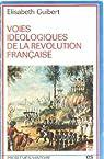 Voies id�ologiques de la R�volution fran�aise par Guibert-Sledziewski