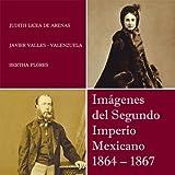 Imágenes del Segundo Imperio Mexicano 1864 - 1867