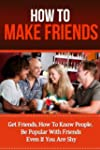 How To Make Friends - Get Friends, Ho...