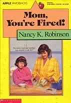 Mom, You're Fired! by Nancy K. Robinson