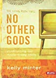 img - for No Other Gods: Confronting Our Modern-Day Idols (The Living Room Series) book / textbook / text book