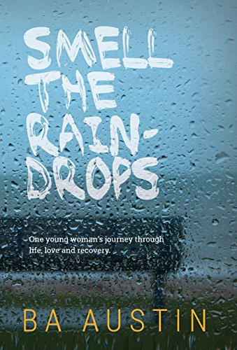 Smell the Raindrops: One young woman's journey through life, love and recovery