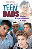 Teen Dads: Rights, Responsibilities & Joys (Teen Pregnancy and Parenting series)