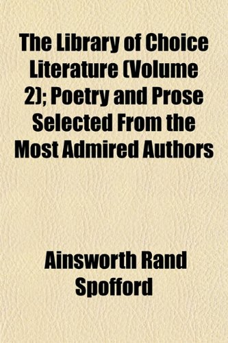 The Library of Choice Literature (Volume 2); Poetry and Prose Selected From the Most Admired Authors