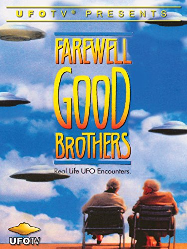 Farewell Good Brothers - Real Life UFO Encounters
