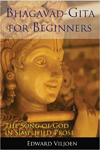 Bhagavad Gita For Beginners: The Song Of God In Simplified Prose