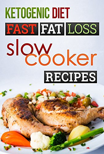 Ketogenic Diet: 30 Fast Fat Loss Slow Cooker Recipes (Ketogenic Diet, Ketogenic Recipes, Ketogenic Cookbook, Ketogenic diet for weight loss,diabetes diet, ketogenic) by Sara Givens