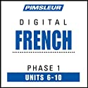 French Phase 1, Unit 06-10: Learn to Speak and Understand French with Pimsleur Language Programs  von Pimsleur