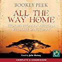 All the Way Home: Stories from an African Wildlife Sanctuary (       UNABRIDGED) by Bookey Peek Narrated by Julie Maisey