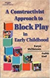 A constructivist approach to block play in early childhood /