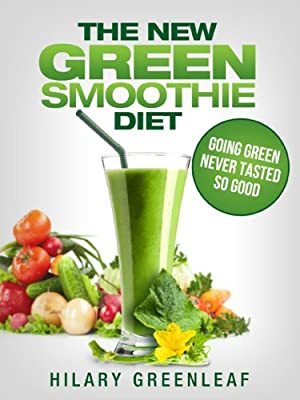 The New Green Smoothie Diet: Going Green Never Tasted So Good