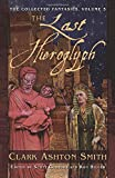 The Collected Fantasies of Clark Ashton Smith Volume 5: The Last Hieroglyph