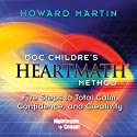 HeartMath Method: Five Steps to Total Calm, Confidence and Creativity Speech by Howard Martin Narrated by Howard Martin