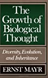 The Growth of Biological Thought: Diversity, Evolution, and Inheritance (0674364465) by Mayr, Ernst