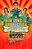 A Kim Jong-Il Production: The Extraordinary True Story of a Kidnapped Filmmaker, His Star Actress…