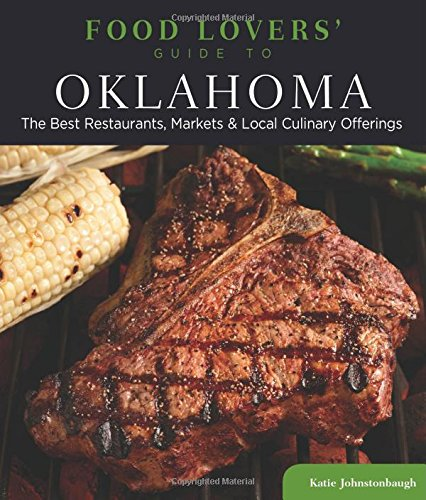 Food Lovers' Guide To® Oklahoma: The Best Restaurants, Markets & Local Culinary Offerings (Food Lovers' Series) front-751596