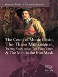 img - for Greatest Works of Alexandre Dumas: The Count of Monte Cristo, The Three Musketeers, Twenty Years After, Ten Years Later & The Man in the Iron Mask book / textbook / text book