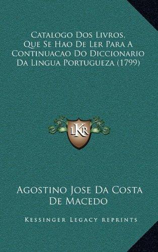Catalogo DOS Livros, Que Se Hao de Ler Para a Continuacao Do Diccionario Da Lingua Portugueza (1799)